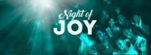 Night of Joy - Friday, 7 April 2017 @ 9pm
